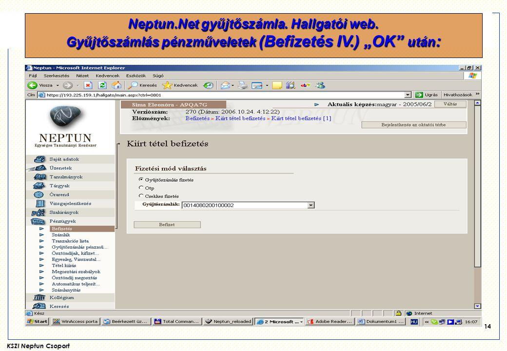 """KSZI Neptun Csoport 14 Neptun.Net gyűjtőszámla. Hallgatói web. Gyűjtőszámlás pénzműveletek (Befizetés IV.) """"OK"""" után :"""