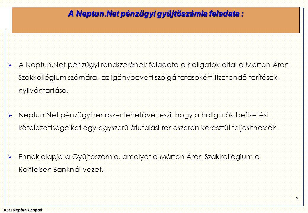 KSZI Neptun Csoport 2 A Neptun.Net pénzügyi gyűjtőszámla feladata :  A Neptun.Net pénzügyi rendszerének feladata a hallgatók által a Márton Áron Szak