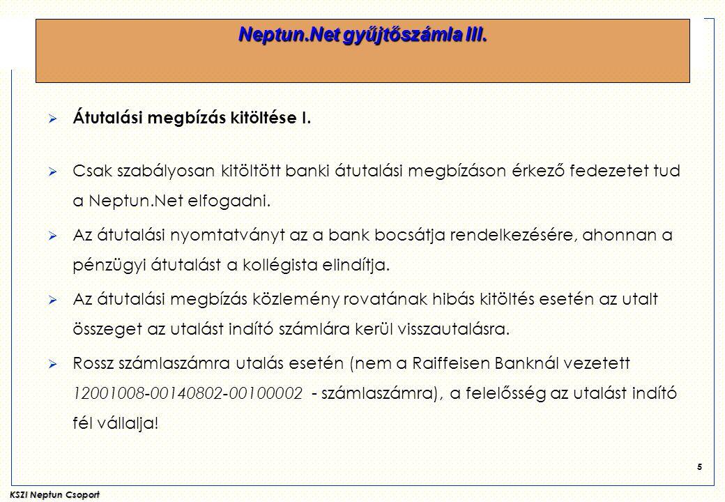 KSZI Neptun Csoport 5  Átutalási megbízás kitöltése I.  Csak szabályosan kitöltött banki átutalási megbízáson érkező fedezetet tud a Neptun.Net elfo