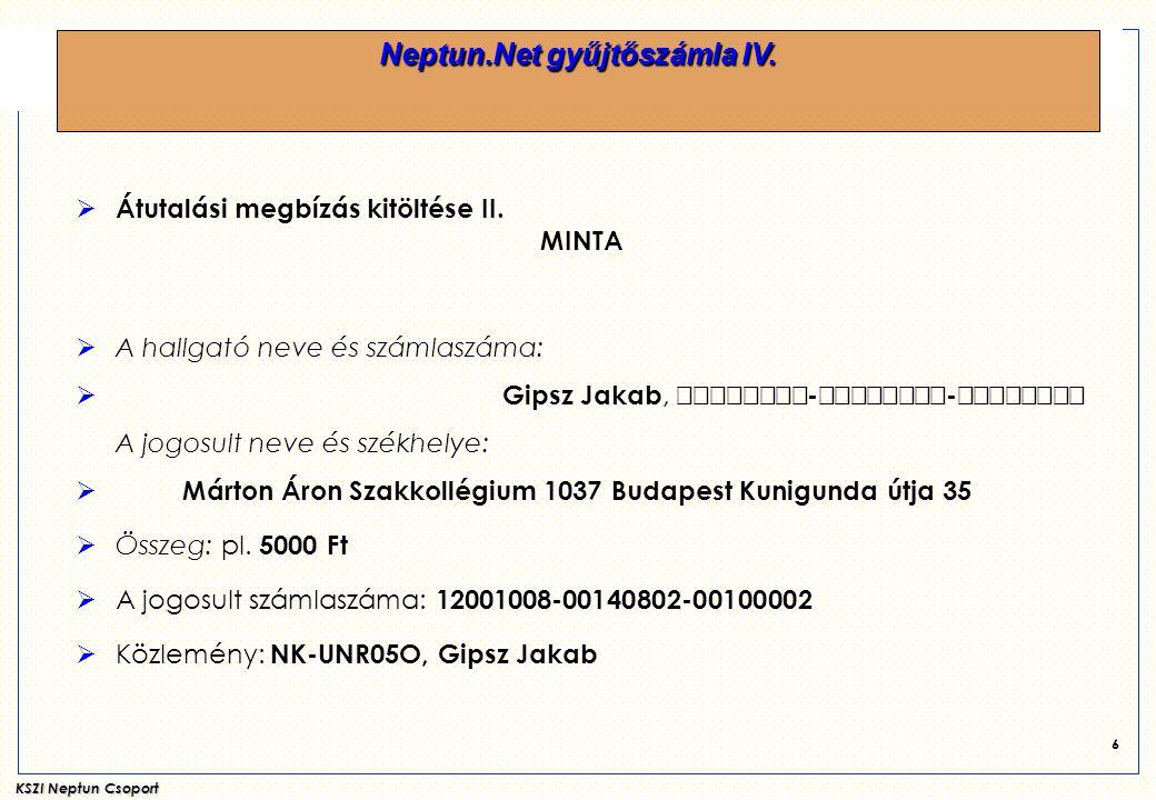 KSZI Neptun Csoport 6  Átutalási megbízás kitöltése II. MINTA  A hallgató neve és számlaszáma:  Gipsz Jakab,  -  -  A jogos