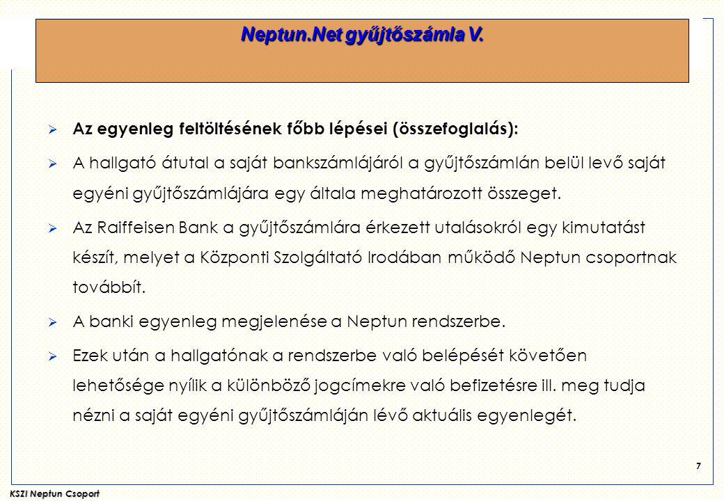 KSZI Neptun Csoport 7  Az egyenleg feltöltésének főbb lépései (összefoglalás):  A hallgató átutal a saját bankszámlájáról a gyűjtőszámlán belül levő