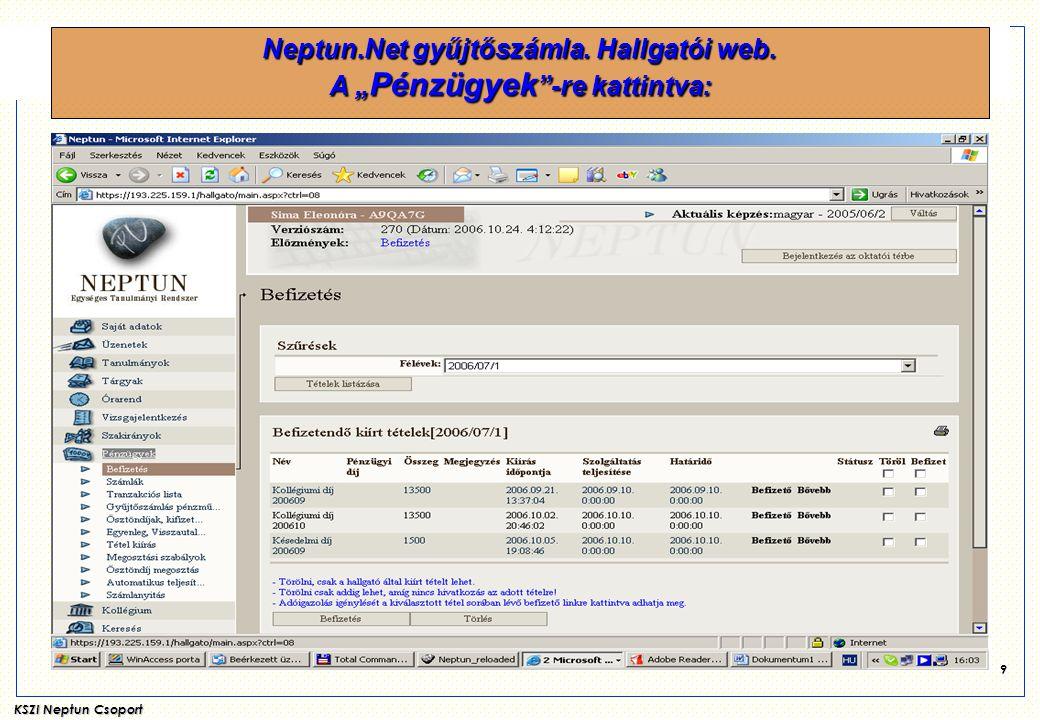 """KSZI Neptun Csoport 9 Neptun.Net gyűjtőszámla. Hallgatói web. A """" Pénzügyek """"-re kattintva:"""