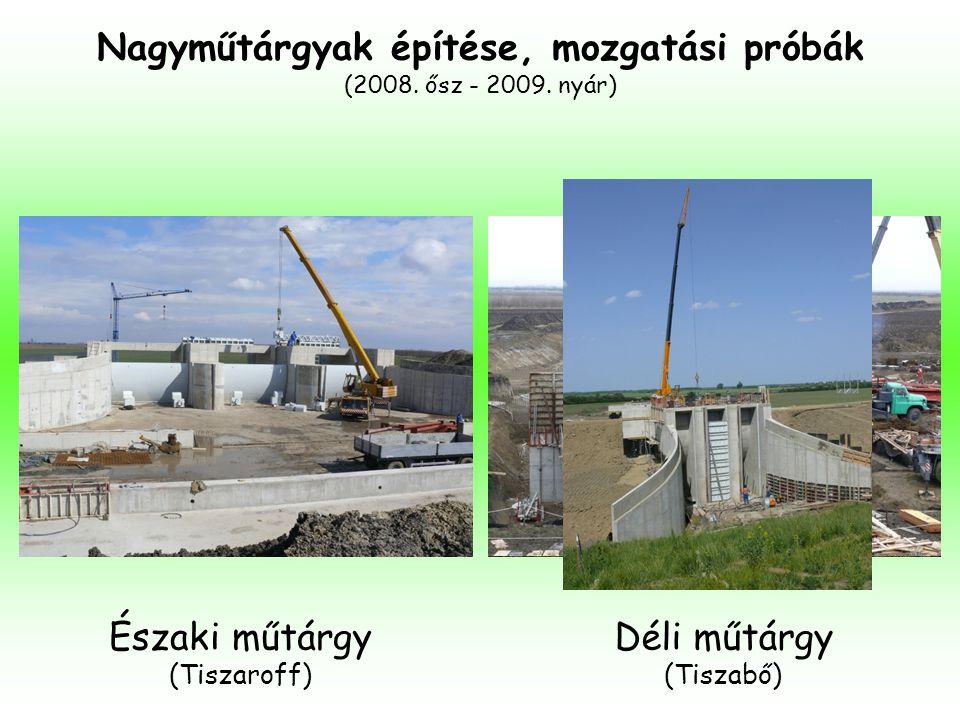 Nagyműtárgyak építése, mozgatási próbák (2008. ősz - 2009. nyár) Északi műtárgy (Tiszaroff) Déli műtárgy (Tiszabő)