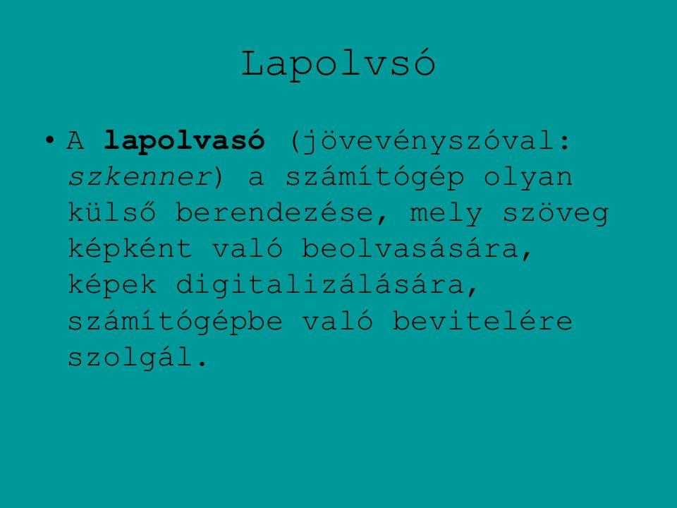 Lapolvsó •A lapolvasó (jövevényszóval: szkenner) a számítógép olyan külső berendezése, mely szöveg képként való beolvasására, képek digitalizálására,
