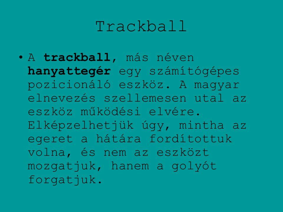 Trackball •A trackball, más néven hanyattegér egy számítógépes pozicionáló eszköz.