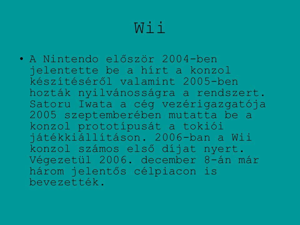 Wii •A Nintendo először 2004-ben jelentette be a hírt a konzol készítéséről valamint 2005-ben hozták nyilvánosságra a rendszert.