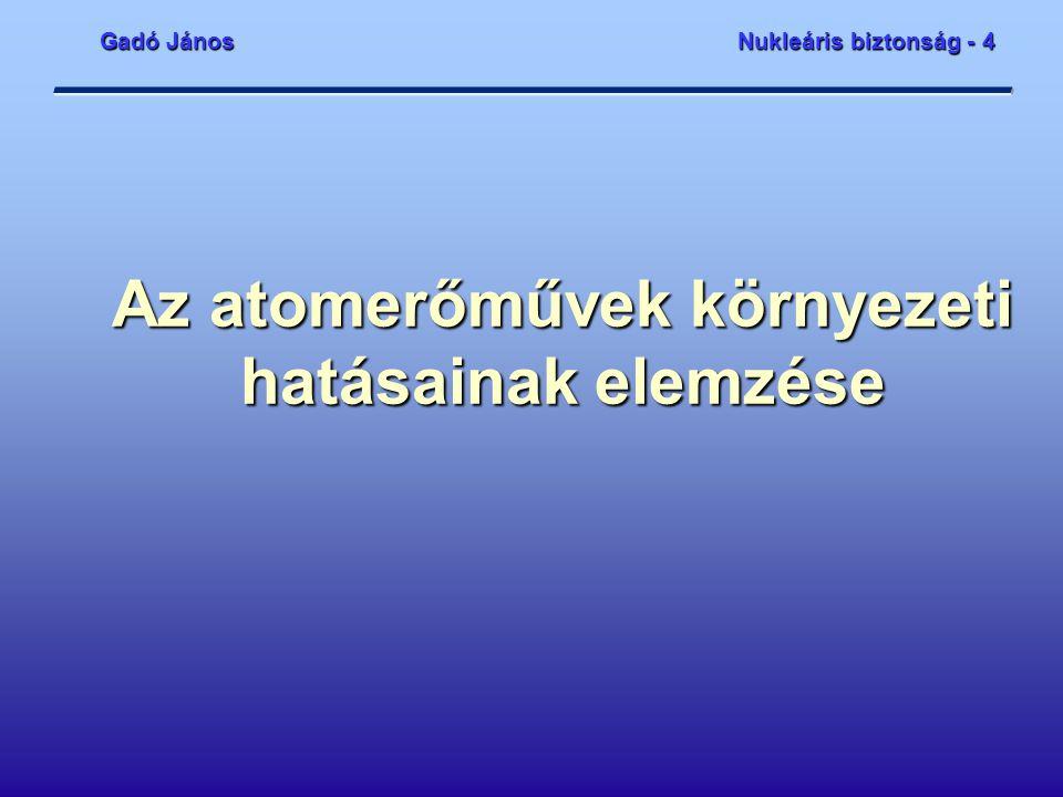 Gadó JánosNukleáris biztonság - 4 Az atomerőművek környezeti hatásainak elemzése