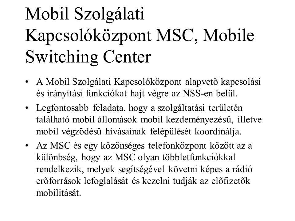 Mobil Szolgálati Kapcsolóközpont MSC, Mobile Switching Center •A Mobil Szolgálati Kapcsolóközpont alapvetõ kapcsolási és irányítási funkciókat hajt végre az NSS-en belül.