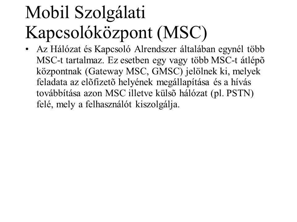 Mobil Szolgálati Kapcsolóközpont (MSC) •Az Hálózat és Kapcsoló Alrendszer általában egynél több MSC-t tartalmaz. Ez esetben egy vagy több MSC-t átlépõ