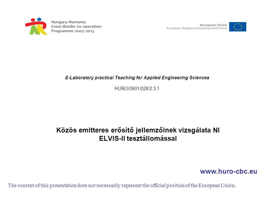E-Laboratory practical Teaching for Applied Engineering Sciences HURO/0901/028/2.3.1 Közös emitteres erősítő jellemzőinek vizsgálata NI ELVIS-II teszt