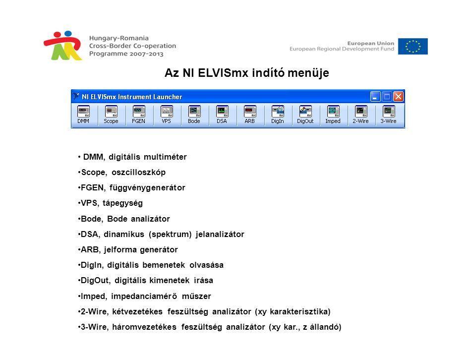 Az NI ELVISmx indító menüje • DMM, digitális multiméter •Scope, oszcilloszkóp •FGEN, függvénygenerátor •VPS, tápegység •Bode, Bode analizátor •DSA, di