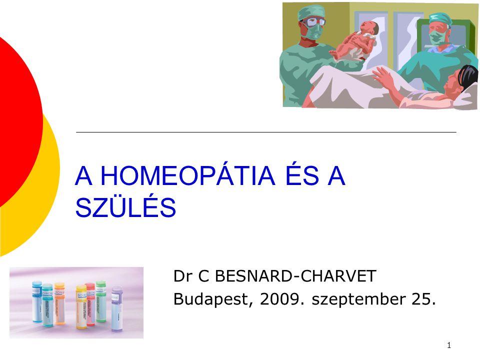 1 A HOMEOPÁTIA ÉS A SZÜLÉS Dr C BESNARD-CHARVET Budapest, 2009. szeptember 25.