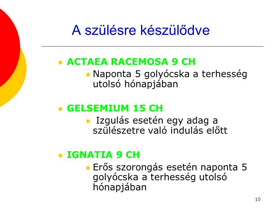 10 A szülésre készülődve  ACTAEA RACEMOSA 9 CH  Naponta 5 golyócska a terhesség utolsó hónapjában  GELSEMIUM 15 CH  Izgulás esetén egy adag a szül