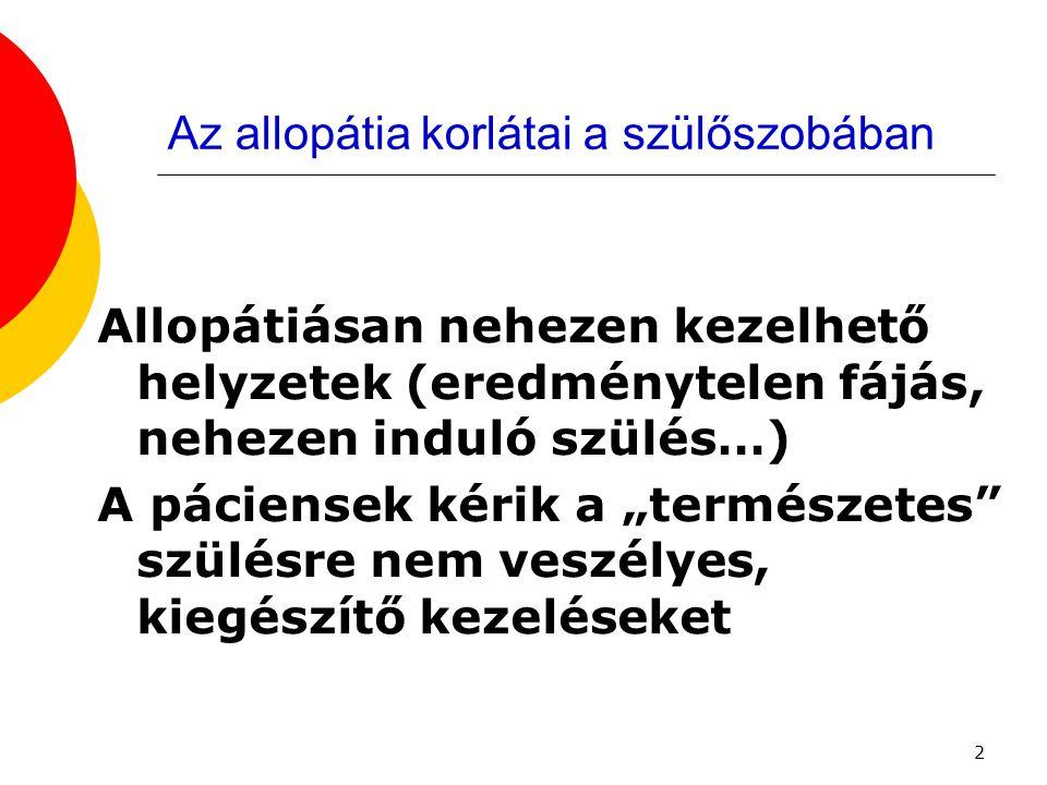 """2 Az allopátia korlátai a szülőszobában Allopátiásan nehezen kezelhető helyzetek (eredménytelen fájás, nehezen induló szülés…) A páciensek kérik a """"te"""