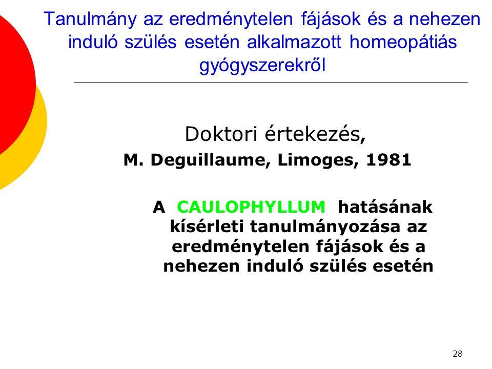 28 Tanulmány az eredménytelen fájások és a nehezen induló szülés esetén alkalmazott homeopátiás gyógyszerekről Doktori értekezés, M. Deguillaume, Limo