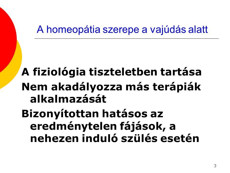 3 A homeopátia szerepe a vajúdás alatt A fiziológia tiszteletben tartása Nem akadályozza más terápiák alkalmazását Bizonyítottan hatásos az eredményte