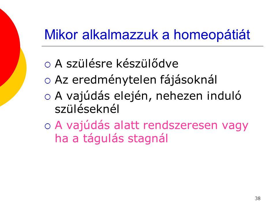 38 Mikor alkalmazzuk a homeopátiát  A szülésre készülődve  Az eredménytelen fájásoknál  A vajúdás elején, nehezen induló szüléseknél  A vajúdás al