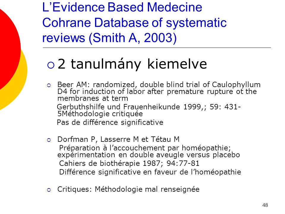 48 L'Evidence Based Medecine Cohrane Database of systematic reviews (Smith A, 2003)  2 tanulmány kiemelve  Beer AM: randomized, double blind trial o
