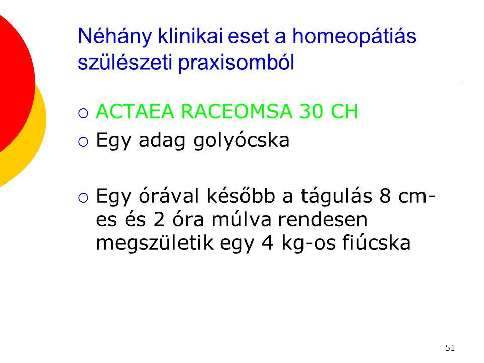51 Néhány klinikai eset a homeopátiás szülészeti praxisomból  ACTAEA RACEOMSA 30 CH  Egy adag golyócska  Egy órával később a tágulás 8 cm- es és 2