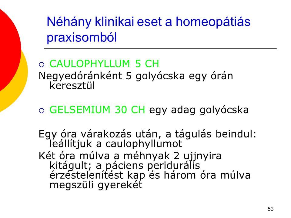 53 Néhány klinikai eset a homeopátiás praxisomból  CAULOPHYLLUM 5 CH Negyedóránként 5 golyócska egy órán keresztül  GELSEMIUM 30 CH egy adag golyócs