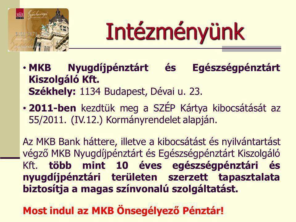 Intézményünk • MKB Nyugdíjpénztárt és Egészségpénztárt Kiszolgáló Kft. Székhely: 1134 Budapest, Dévai u. 23. • 2011-ben kezdtük meg a SZÉP Kártya kibo
