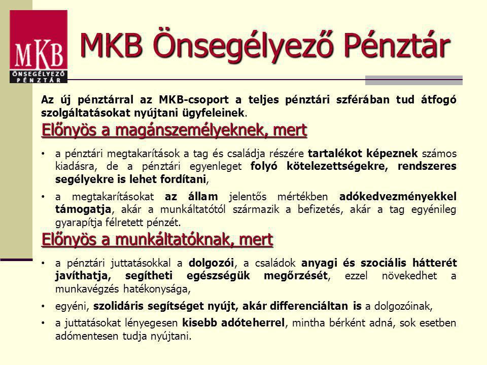 MKB Önsegélyező Pénztár Az új pénztárral az MKB-csoport a teljes pénztári szférában tud átfogó szolgáltatásokat nyújtani ügyfeleinek. Előnyös a magáns