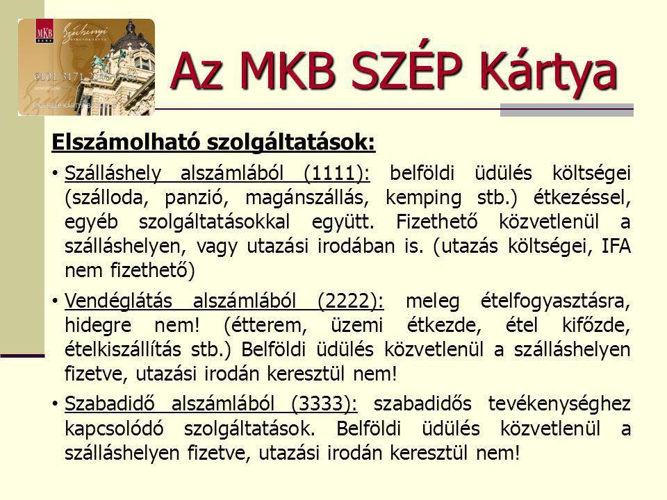 Az MKB SZÉP Kártya Elszámolható szolgáltatások: • Szálláshely alszámlából (1111): belföldi üdülés költségei (szálloda, panzió, magánszállás, kemping s