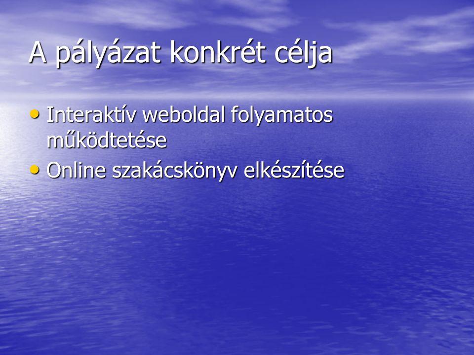 A pályázat konkrét célja • Interaktív weboldal folyamatos működtetése • Online szakácskönyv elkészítése