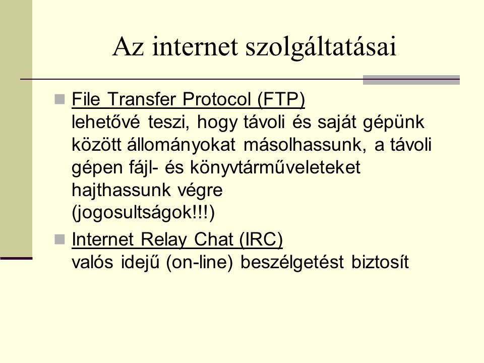 Az internet szolgáltatásai  File Transfer Protocol (FTP) lehetővé teszi, hogy távoli és saját gépünk között állományokat másolhassunk, a távoli gépen