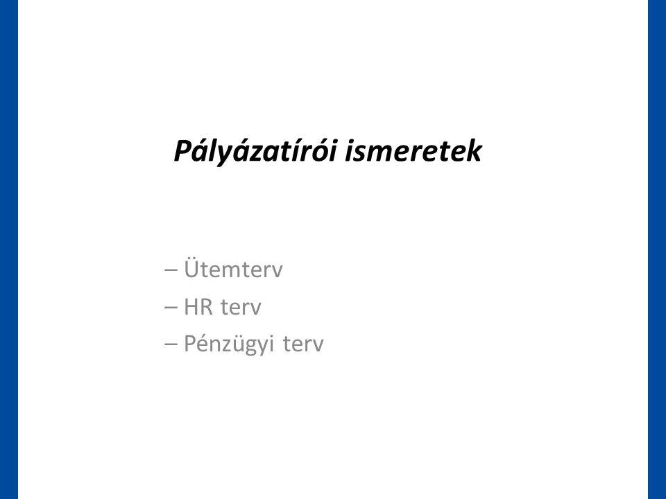 Pályázatírói ismeretek – Ütemterv – HR terv – Pénzügyi terv