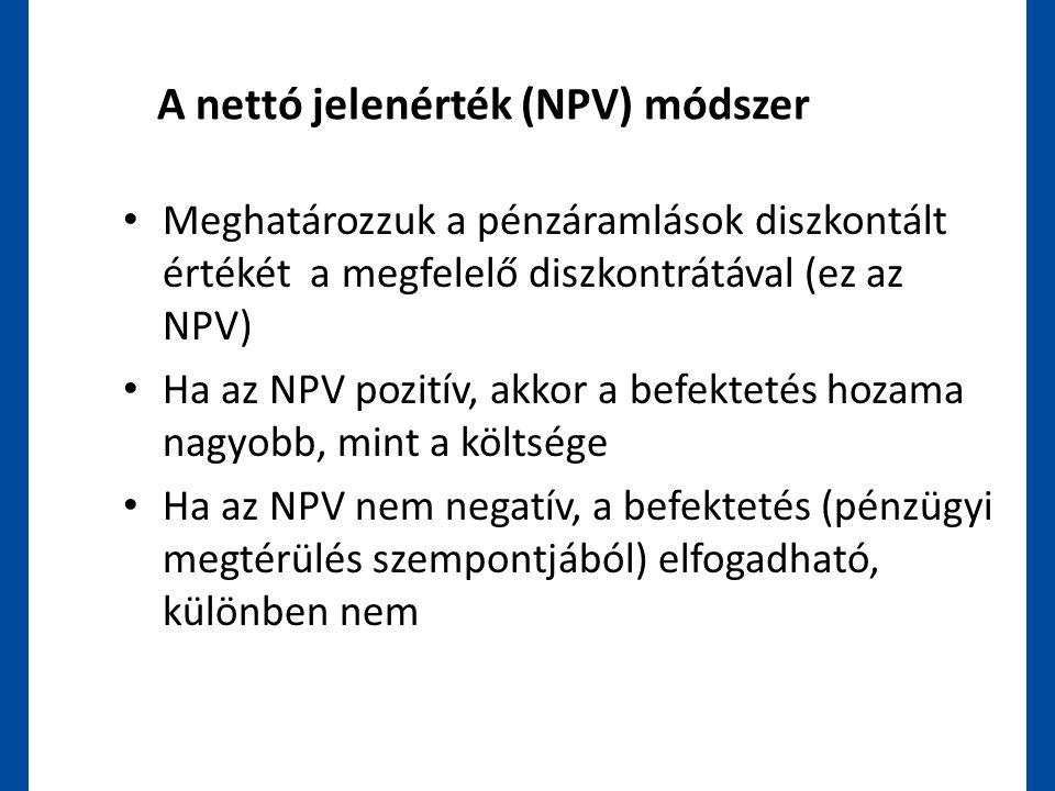 A nettó jelenérték (NPV) módszer • Meghatározzuk a pénzáramlások diszkontált értékét a megfelelő diszkontrátával (ez az NPV) • Ha az NPV pozitív, akko