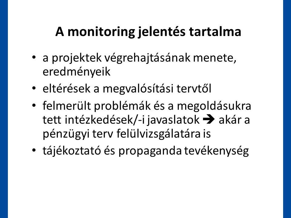 A monitoring jelentés tartalma • a projektek végrehajtásának menete, eredményeik • eltérések a megvalósítási tervtől • felmerült problémák és a megold