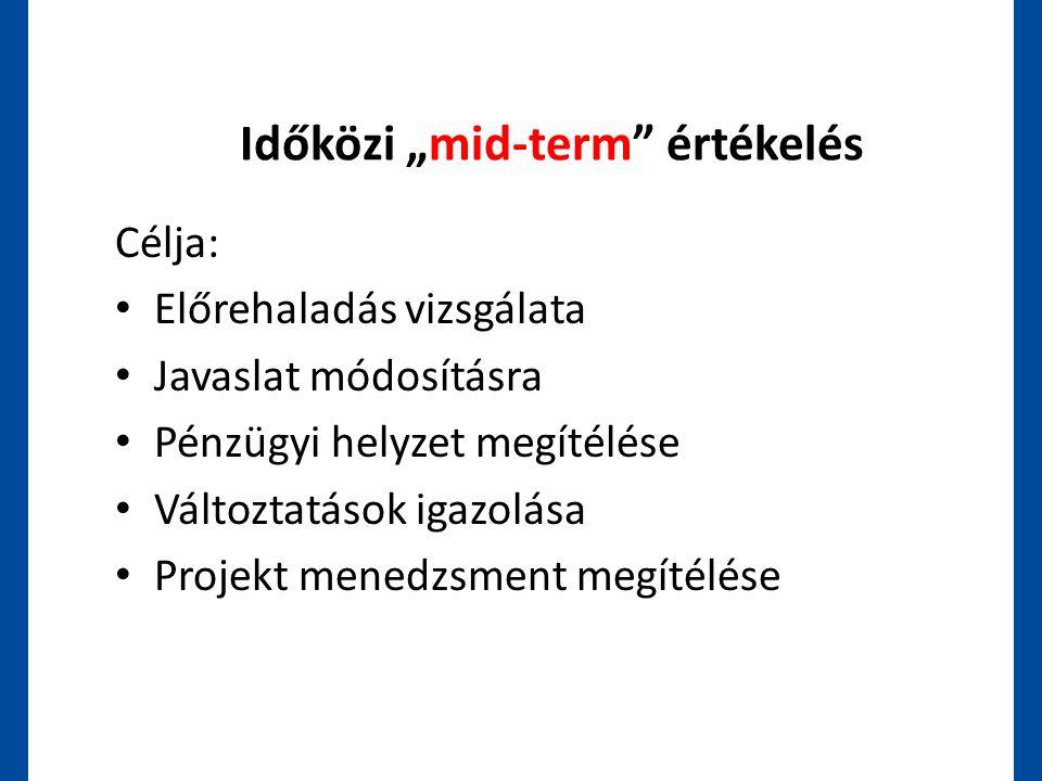 """Időközi """"mid-term"""" értékelés Célja: • Előrehaladás vizsgálata • Javaslat módosításra • Pénzügyi helyzet megítélése • Változtatások igazolása • Projekt"""