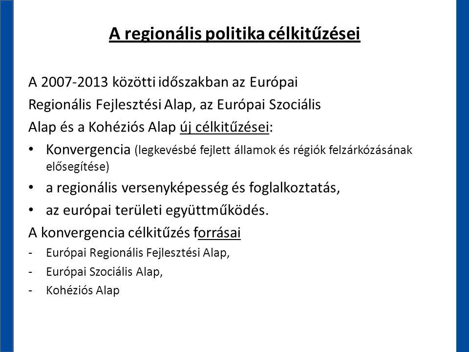 A regionális politika célkitűzései A 2007-2013 közötti időszakban az Európai Regionális Fejlesztési Alap, az Európai Szociális Alap és a Kohéziós Alap