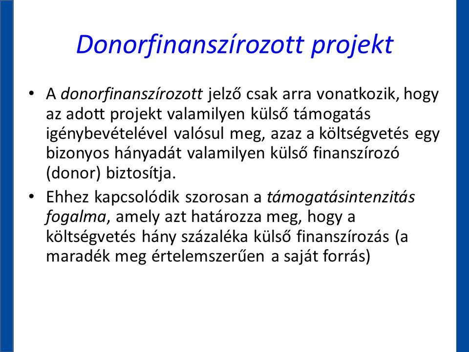 Donorfinanszírozott projekt • A donorfinanszírozott jelző csak arra vonatkozik, hogy az adott projekt valamilyen külső támogatás igénybevételével való