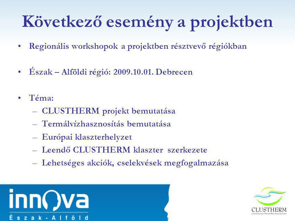 Következő esemény a projektben •Regionális workshopok a projektben résztvevő régiókban •Észak – Alföldi régió: 2009.10.01.