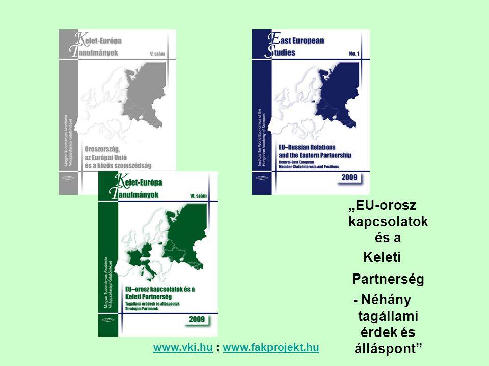 """www.vki.huwww.vki.hu ; www.fakprojekt.huwww.fakprojekt.hu """"EU-orosz kapcsolatok és a Keleti Partnerség - Néhány tagállami érdek és álláspont"""