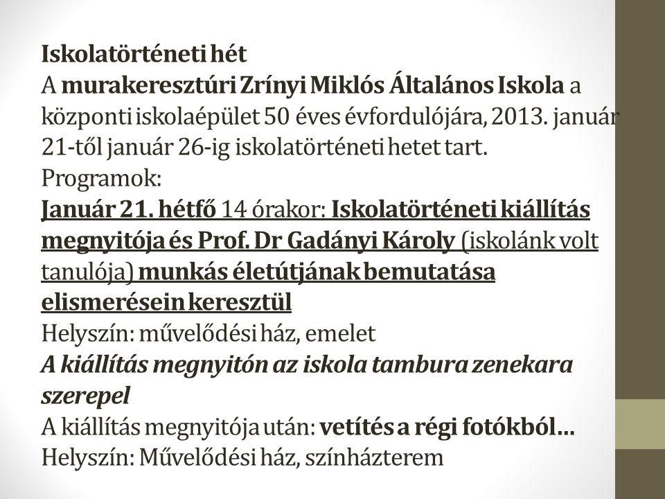 Iskolatörténeti hét A murakeresztúri Zrínyi Miklós Általános Iskola a központi iskolaépület 50 éves évfordulójára, 2013. január 21-től január 26-ig is