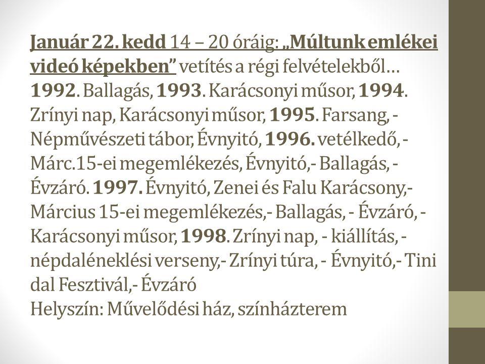 """Január 22. kedd 14 – 20 óráig: """"Múltunk emlékei videó képekben"""" vetítés a régi felvételekből… 1992. Ballagás, 1993. Karácsonyi műsor, 1994. Zrínyi nap"""