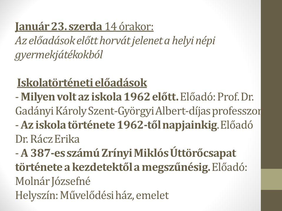 Január 23. szerda 14 órakor: Az előadások előtt horvát jelenet a helyi népi gyermekjátékokból Iskolatörténeti előadások - Milyen volt az iskola 1962 e