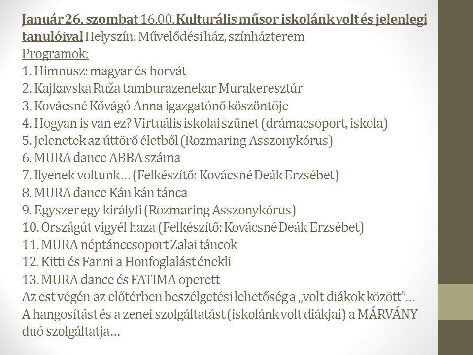 Január 26. szombat 16.00. Kulturális műsor iskolánk volt és jelenlegi tanulóival Helyszín: Művelődési ház, színházterem Programok: 1. Himnusz: magyar