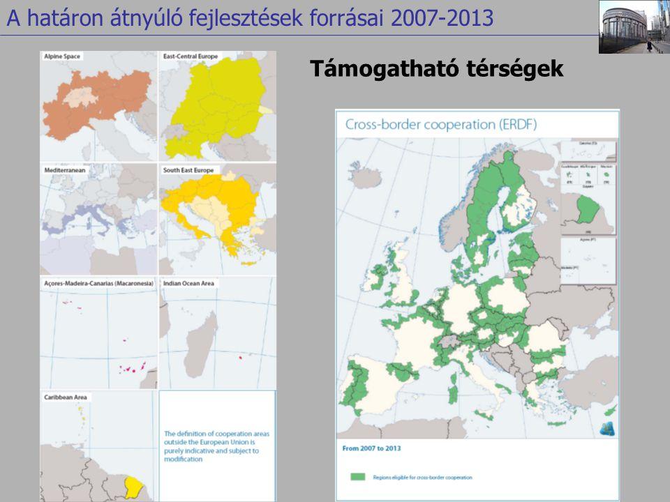 Támogatható térségek A határon átnyúló fejlesztések forrásai 2007-2013