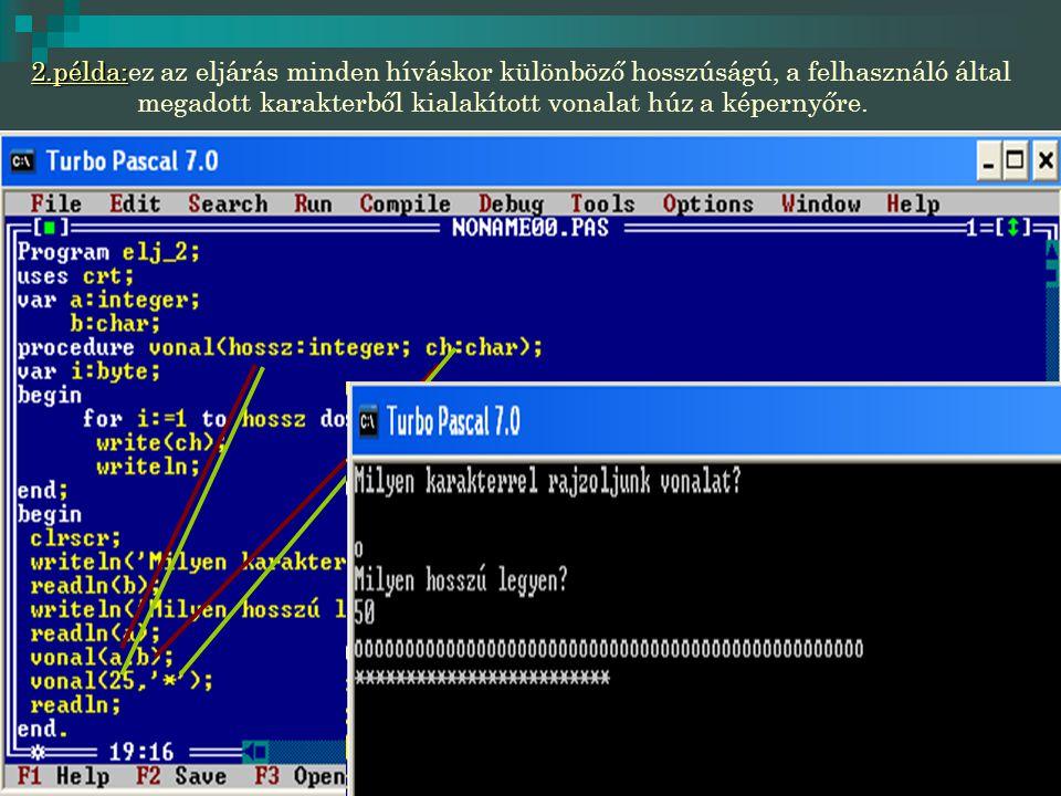 2.példa: 2.példa:ez az eljárás minden híváskor különböző hosszúságú, a felhasználó által megadott karakterből kialakított vonalat húz a képernyőre.