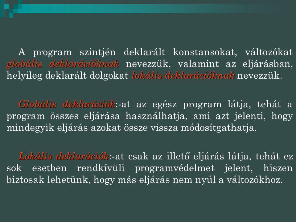globális deklarációknak lokális deklarációknak A program szintjén deklarált konstansokat, változókat globális deklarációknak nevezzük, valamint az elj