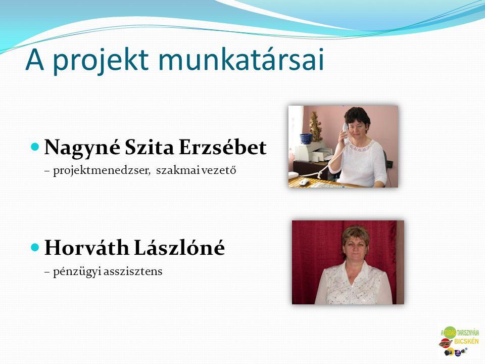 A projekt munkatársai  Nagyné Szita Erzsébet – projektmenedzser, szakmai vezető  Horváth Lászlóné – pénzügyi asszisztens