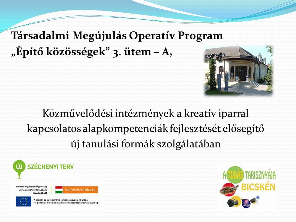 """Társadalmi Megújulás Operatív Program """"Építő közösségek"""" 3. ütem – A, Közművelődési intézmények a kreatív iparral kapcsolatos alapkompetenciák fejlesz"""
