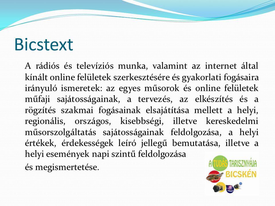 Bicstext A rádiós és televíziós munka, valamint az internet által kínált online felületek szerkesztésére és gyakorlati fogásaira irányuló ismeretek: a