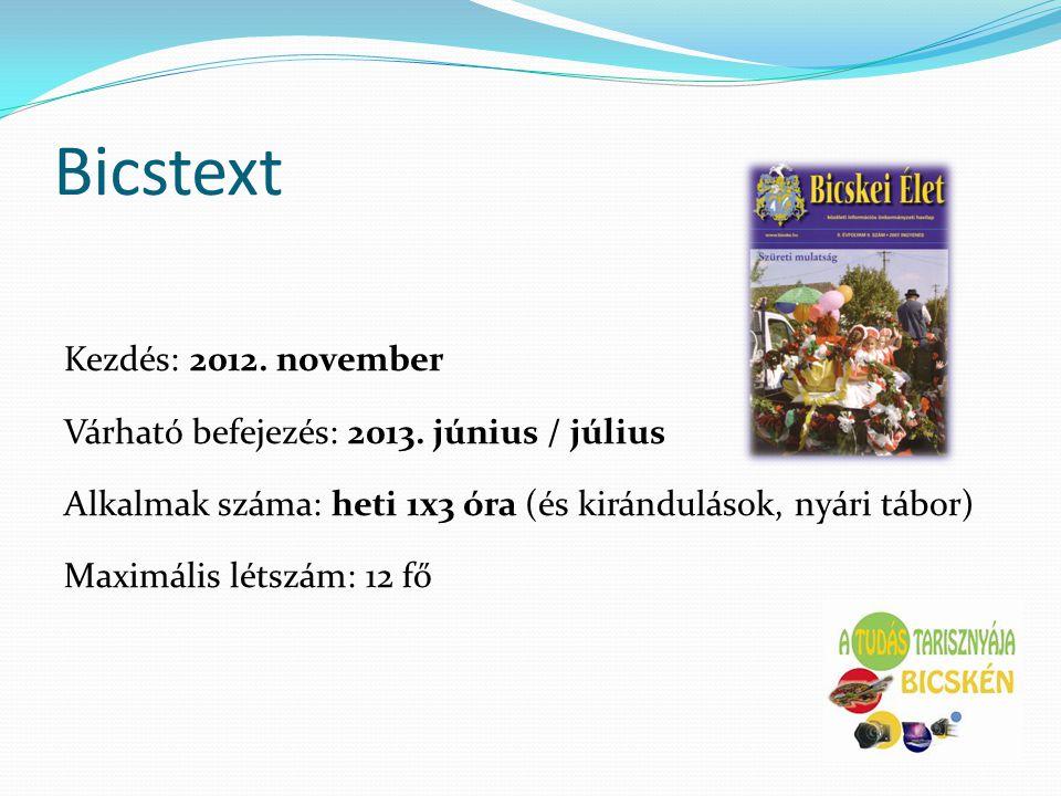 Bicstext Kezdés: 2012. november Várható befejezés: 2013. június / július Alkalmak száma: heti 1x3 óra (és kirándulások, nyári tábor) Maximális létszám