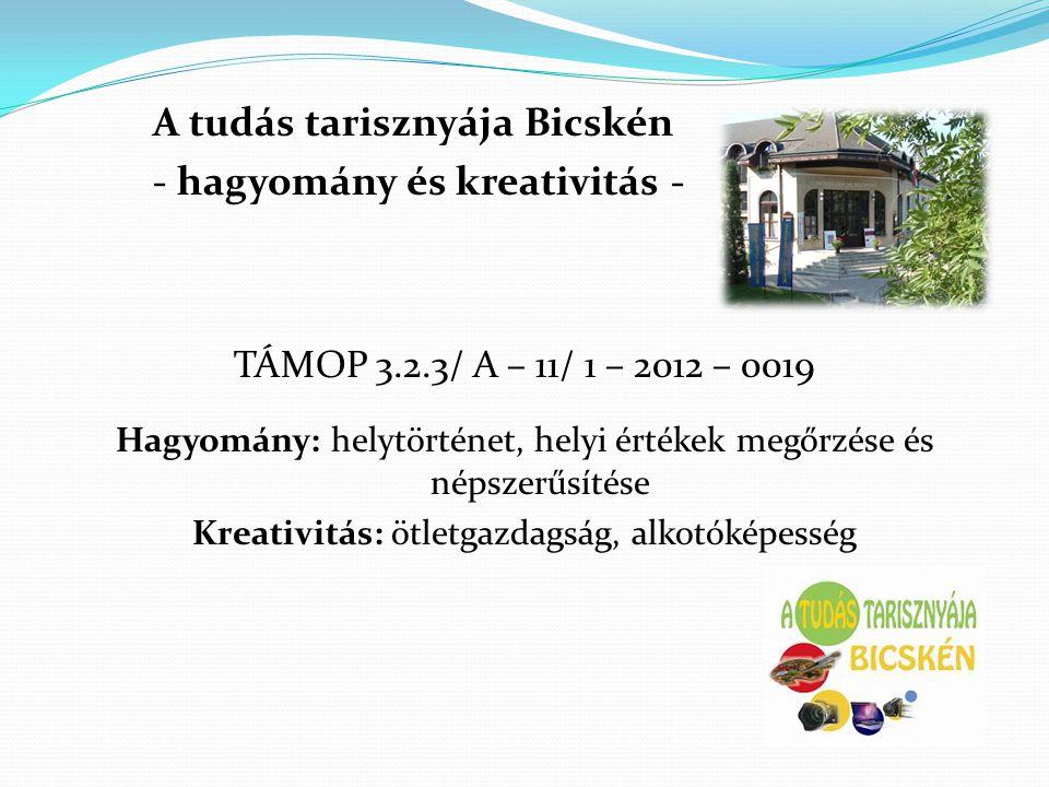 A tudás tarisznyája Bicskén - hagyomány és kreativitás - TÁMOP 3.2.3/ A – 11/ 1 – 2012 – 0019 Hagyomány: helytörténet, helyi értékek megőrzése és néps