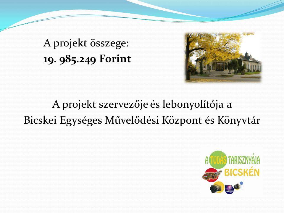 A projekt összege: 19. 985.249 Forint A projekt szervezője és lebonyolítója a Bicskei Egységes Művelődési Központ és Könyvtár